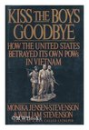 Kiss the Boys Goodbye: Shocking Story of Abandoned U.S. Prisoners of War in Vietnam