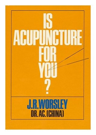 Is Acupuncture For You? by J. R Worsley