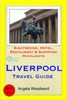 Liverpool (UK) Travel Guide - Sightseeing, Hotel, Restaurant & Shopping Highlights (Illustrated)