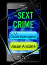 The Sext Crime (C.Y.A. : Covert Youth Agency)