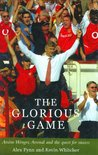 The Glorious Game: Arsene Wenger, Arsenal and the Quest for Success