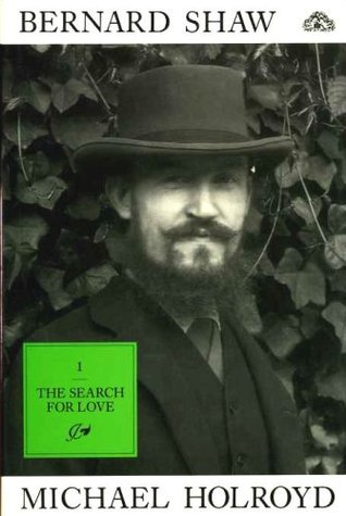 Bernard Shaw (Volume 1: The Search for Love, 1856-98)