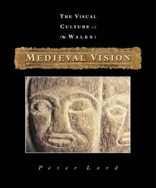 Visual Culture of Wales: Medieval Vision