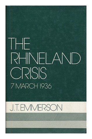 The Rhineland Crisis: 7 March 1936: A Study in Multilateral Diplomacy