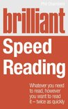 Brilliant Speed Reading: Whatever You Need to Read, However You Want to Read It - Twice as Quickly