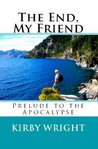 THE END, MY FRIEND: Prelude to the Apocalypse