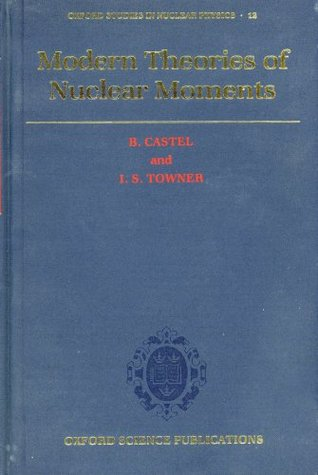 Modern Theories Of Nuclear Moments  by  B. Castel