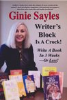 Writer's Block Is A Crock! Write A Book In 3 Weeks-Or Less!