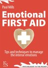 Emotional First Aid. Tips and techniques to manage the intense emotions (Psychologist in the pocket)