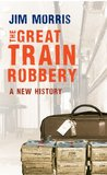 The Great Train Robbery: A New History