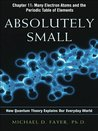 Absolutely Small, Chapter 11: Many Electron Atoms and the Periodic Table of Elements (An AMA management briefing)