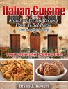 Italian Cuisine: Mouthwatering Recipes From Il Bel Paese (Ultimate Collection)