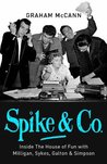 Spike & Co: Inside the House of Fun with Milligan, Sykes, Galton & Simpson