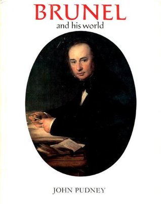 Brunel And His World by John Pudney