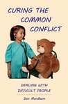 Curing the Common Conflict: Dealing with Difficult People