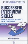 Successful Interview Skills: How to Prepare, Answer Tough Questions and Get Your Ideal Job: How to Present Yourself with Confidence