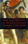 War And Society In Revolutionary Europe, 1770 1870