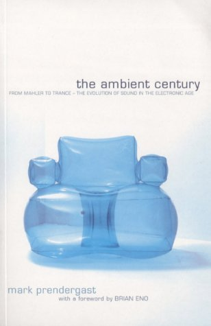 The Ambient Century: From Mahler To Trance; The Evolution Of Sound In The Electronic Age