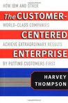 The Customer-Centered Enterprise: How IBM and Other World-class Companies Achieve Extraordinary Results by Putting Customers First