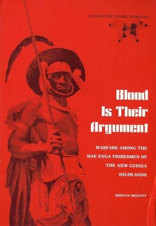 Blood Is Their Argument: Warfare Among The Mae Enga Tribesmen Of The New Guinea Highlands
