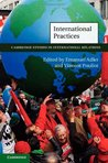 Cambridge Studies in International Relations, Volume 119: International Practices