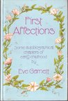 First Affections: Some Autobiographical Chapters Of Early Childhood