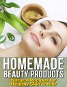 Homemade Beauty Products by Melissa Loren