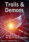 Trolls & Demons: How to Remain Awake in the Age of Online Zombies (The Deepening: The Art of Unconditional Love)