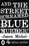 And The Street Screamed Blue Murder!