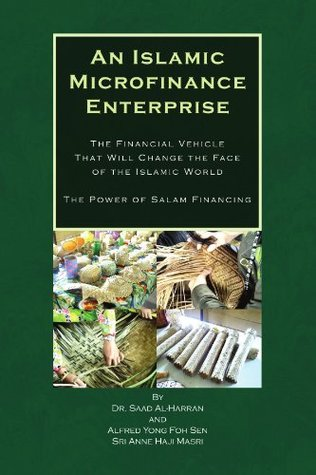An Islamic Microfinance Enterprise: The Financial Vehicle That Will Change the Face of the Islamic World: The Power of Salam Financing