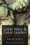 Great Wars and Great Leaders: A Libertarian Rebuttal (LvMI)