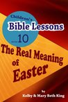 Children's Bible Lessons: The Real Meaning of Easter