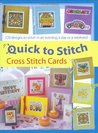 Quick To Stitch Cross Stitch Cards: 120 Designs To Stitch In An Evening, A Day Or A Weekend
