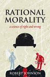 Rational Morality: a science of right and wrong