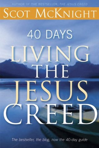 40 Days Living the Jesus Creed Scot McKnight