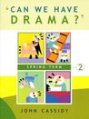 Can We Have Drama?: Spring Term v. 2