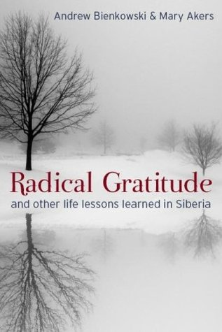 Radical Gratitude And Other Life Lessons Learned In Siberia by Andrew Bienkowski