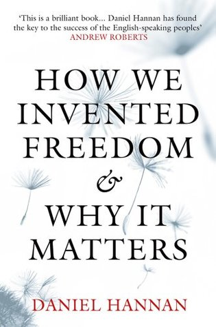Download online for free How We Invented Freedom & Why It Matters by Daniel Hannan CHM