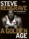 A Golden Age : Steve Redgrave, the Autobiography