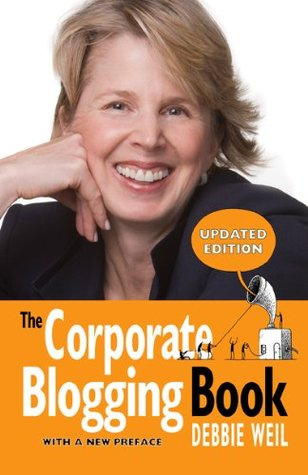 The Corporate Blogging Book [Updated Edition With a New Preface]