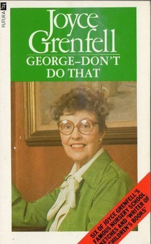 George, Don't Do That ... by Joyce Grenfell