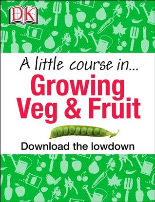 A Little Course in Growing Veg & Fruit  by  Simon Akeroyd