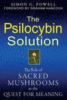 The Psilocybin Solution: The Role of Sacred Mushrooms in the Quest for Meaning