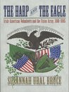The Harp and the Eagle: Irish Volunteers and the Union Army, 1861-1865