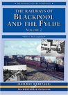 The Railways of Blackpool and the Fylde: Volume 2 (Railway Heritage)