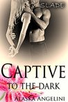 Slade (Captive to the Dark, #1)
