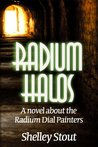 Radium Halos (A novel about the Radium Dial Painters)