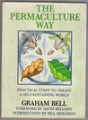 The Permaculture Way: Practical Steps To Create A Self Sustaining World