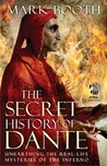 The Secret History of Dante: Unearthing the Real-Life Mysteries of the Inferno