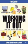 Working It Out: God, You And The Work You Do (Faith At Work)